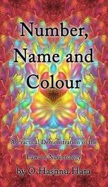 Number, Name and Colour - A Practical Demonstration of the Laws of Numerology by O Hashnu Hara