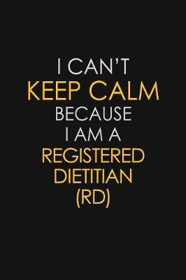 I Can't Keep Calm Because I Am A Registered Dietitian (RD) by Blue Stone Publishers