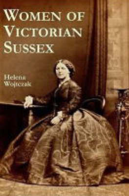 Women of Victorian Sussex: Their Status, Occupations and Dealings with the Law, 1830-1870 by Helena Wojtczak image