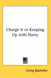 Charge It or Keeping Up with Harry by Irving Bacheller image