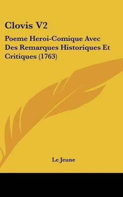 Clovis V2: Poeme Heroi-Comique Avec Des Remarques Historiques Et Critiques (1763) by Le Jeune image