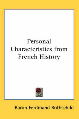 Personal Characteristics from French History by Baron Ferdinand Rothschild