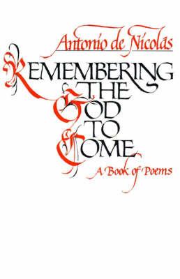 Remembering the God to Come by Antonio T.De Nicolas