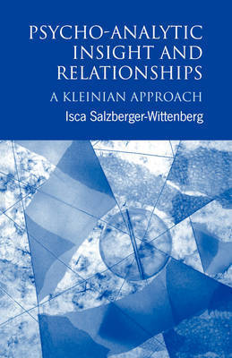 Psycho-Analytic Insight and Relationships by Isca Salzberger-Wittenberg