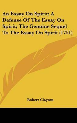 An Essay on Spirit; A Defense of the Essay on Spirit; The Genuine Sequel to the Essay on Spirit (1751) by Robert Clayton, Sir