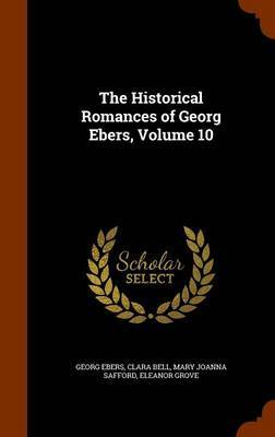 The Historical Romances of Georg Ebers, Volume 10 by Georg Ebers