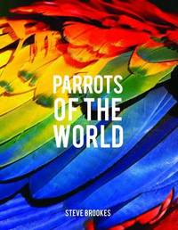 Parrots of the World by Steve Brookes