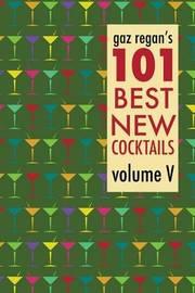 Gaz Regan's 101 Best New Cocktails by Gary Regan