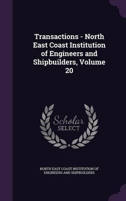 Transactions - North East Coast Institution of Engineers and Shipbuilders, Volume 20 image