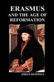 Erasmus and the Age of Reformation (Hardback) by Johan Huizinga