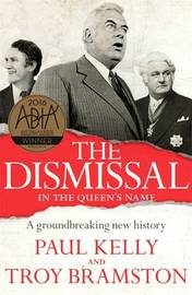 The Dismissal: A Groundbreaking New History by Paul Kelly