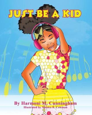 Just Be a Kid by Harmoni M Cunningham