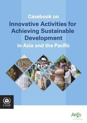 Casebook on innovative activities for achieving sustainable development in Asia and the Pacific by United Nations Environment Programme image