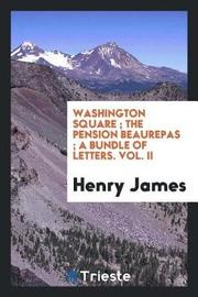 Washington Square; The Pension Beaurepas; A Bundle of Letters. Vol. II by Henry James image