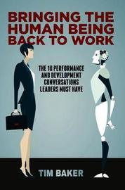 Bringing the Human Being Back to Work by Tim Baker
