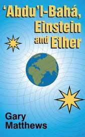 'abdu'l-Baha, Einstein and Ether by Gary Matthews