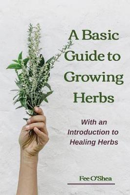 The Basic Guide To Growing Herbs by Fee Mary O'Shea image