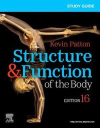 Study Guide for Structure & Function of the Body by Kevin T Patton