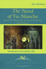 The Hand of Fu-Manchu: Being a New Phase in the Activities of Fu-Manchu, the Evil Doctor by Professor Sax Rohmer