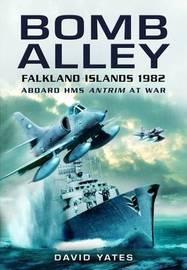 Bomb Alley: Falkland Islands 1982: Aboard HMS Antrim at War by David Yates image