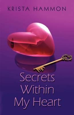 Secrets Within My Heart by Krista Hammon