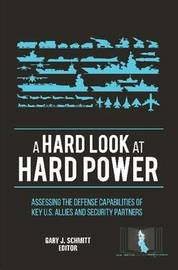 A Hard Look at Hard Power: Assessing the Defense Capabilities of Key U.S. Allies and Security Partners by U S. Army War College