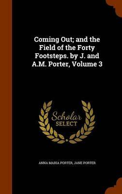 Coming Out; And the Field of the Forty Footsteps. by J. and A.M. Porter, Volume 3 by Anna Maria Porter
