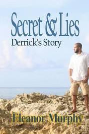 Secret & Lies Derrick's Story by Eleanor Murphy