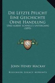 Die Letzte Pflicht Eine Geschichte Ohne Handlung: Und Albert Schnell's Untergang (1895) by John Henry Mackay