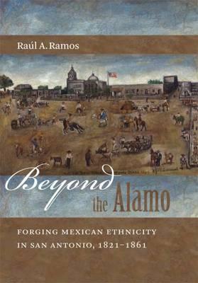 Beyond the Alamo by Raul A. Ramos