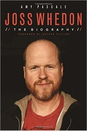 Joss Whedon: The Biography by Amy Pascale