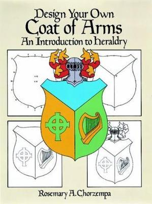 Design Your Own Coat of Arms by Rosemary A Chorzempa image