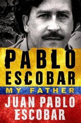 Pablo Escobar: My Father by Juan Pablo Escobar image