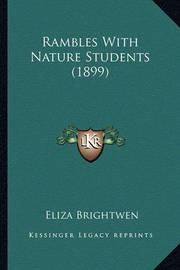 Rambles with Nature Students (1899) Rambles with Nature Students (1899) by Eliza Brightwen