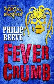 Fever Crumb (Mortal Engines Prequel #1) by Philip Reeve
