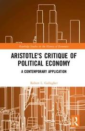 Aristotle's Critique of Political Economy by Robert L Gallagher
