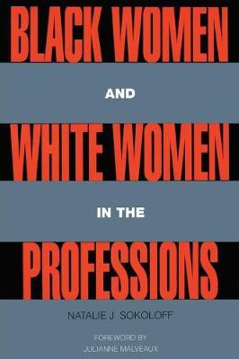 Black Women and White Women in the Professions by Natalie J. Sokoloff
