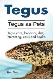Tegus. Tegus as Pets. Tegus care, behavior, diet, interacting, costs and health. by Ben Team