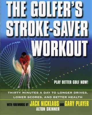 The Golfers Stroke Saver Workout: 30 Minutes a Day to Longer Drives, Lower Scores and Better Health by Alton Skinner image