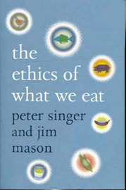 The Ethics of What We Eat by Singer Peter