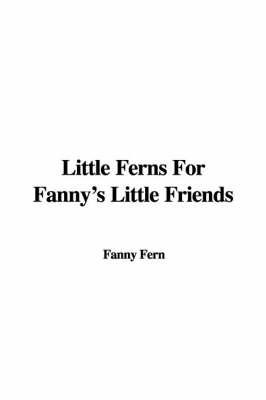 Little Ferns for Fanny's Little Friends by Fanny Fern image