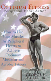 Optimum Fitness: How to Use Your Muscles as Peripheral Hearts to Achieve Optimum Muscular and Aerobic Fitness by George H Miller, Jr image