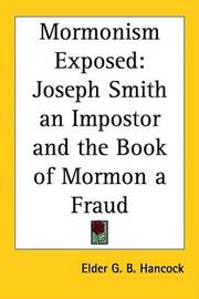 Mormonism Exposed: Joseph Smith an Impostor and the Book of Mormon a Fraud by Elder G. B. Hancock