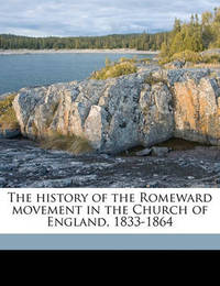 The History of the Romeward Movement in the Church of England, 1833-1864 by Walter Walsh
