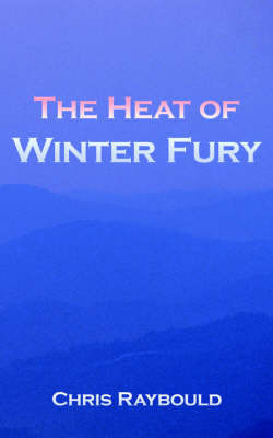 The Heat of Winter Fury by Chris, Raybould