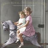 Royal Childhood by Anna Reynolds
