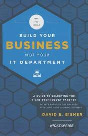 Why You Should Build Your Business Not Your It Department by David E Eisner