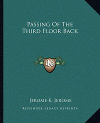 Passing of the Third Floor Back by Jerome Klapka Jerome