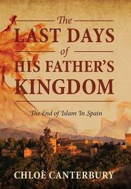 The Last Days of His Father's Kingdom by Chloe' Canterbury