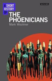 A Short History of the Phoenicians by Mark Woolmer